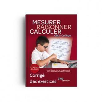 Titre : RAISONNER MESURER CALCULER CM2 - COLLÈGE - CORRIGÉ Version PAPIER